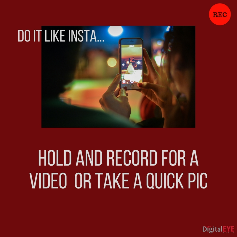 hold and record a video or take a quick pic for your facebook stories